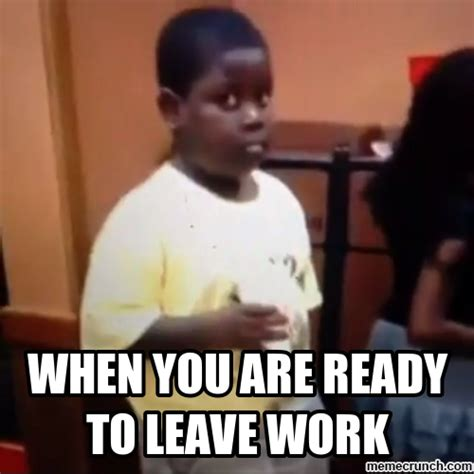Leave Memes - when you are ready to leave work
