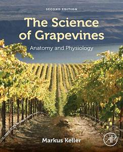 The Science Of Grapevines  Anatomy And Physiology 2nd 2e  U2013 Tebooks