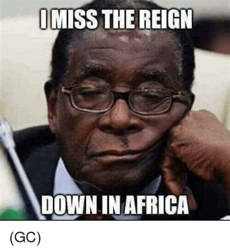 Meme Africa - miss the reign down in africa gc africa meme on sizzle