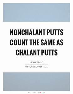 Nonchalant Quotes   Nonchalant Sayings   Nonchalant ...