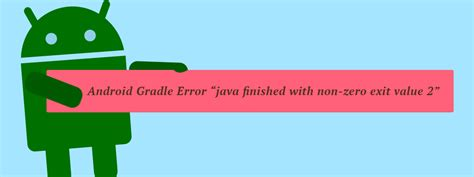 android gradle android gradle error quot java finished with non zero exit