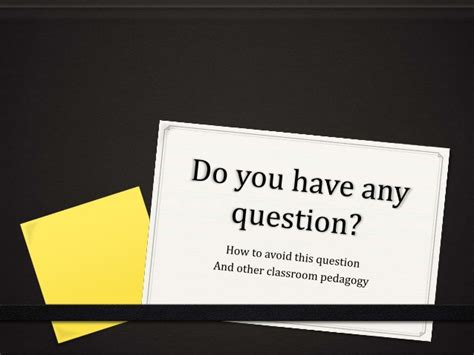 Do You Have Any Question?  How To Avoid This Question And