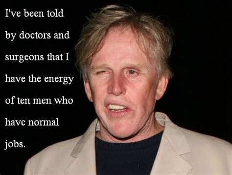 Gary Busey Quotes Gary Busey S Quotes And Not Much Sualci Quotes