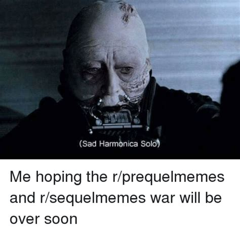 R Prequel Memes - sad harmonica solo me hoping the rprequelmemes and rsequelmemes war will be over soon star