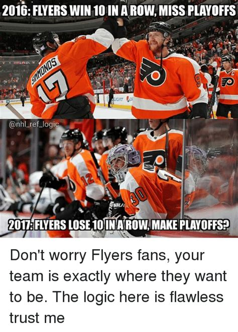 Flyers Meme - 2016 flyers win 10 in arow miss playoffs logic 2017 flyers lose1o inarowmake playoffs loseinarow