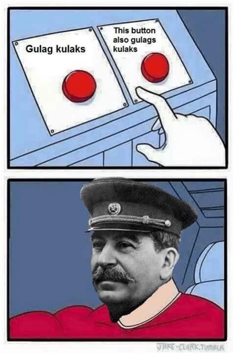 Gulag Memes - this button also gulags gulag kulaks kulaks marxist meme on sizzle