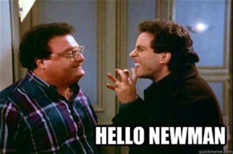 Hello Newman Meme - memes quickmeme