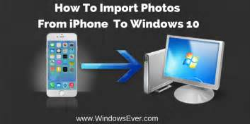 how to copy pictures from iphone to pc how to import photos from iphone to windows 10