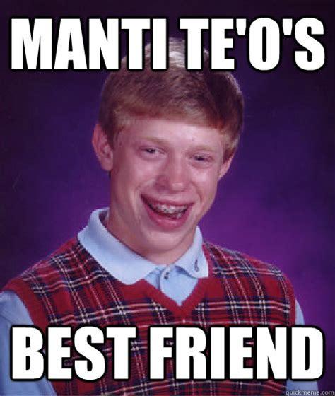 Manti Te O Memes - manti te o s best friend bad luck brian quickmeme