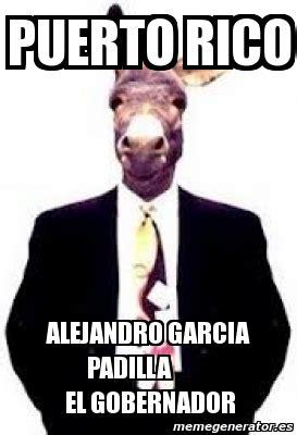 Meme Alejandro Garcia Padilla - meme personalizado puerto rico alejandro garcia padilla el gobernador 3313686