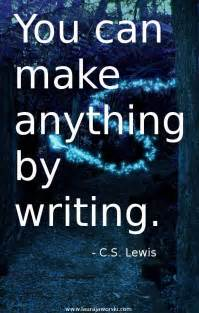 By Writing You Can Make Anything C.S. Lewis