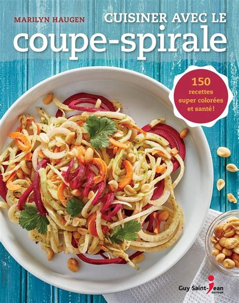 cuisiner pates cuisiner avec le coupe spirale 150 recettes