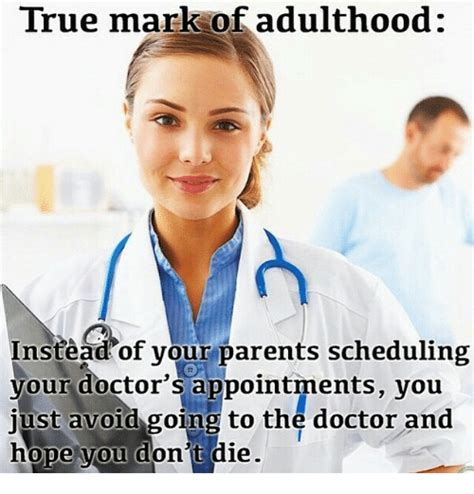 Doctor Appointment Meme - true mark of adulthood instead of your parents scheduling your doctor s appointments you just