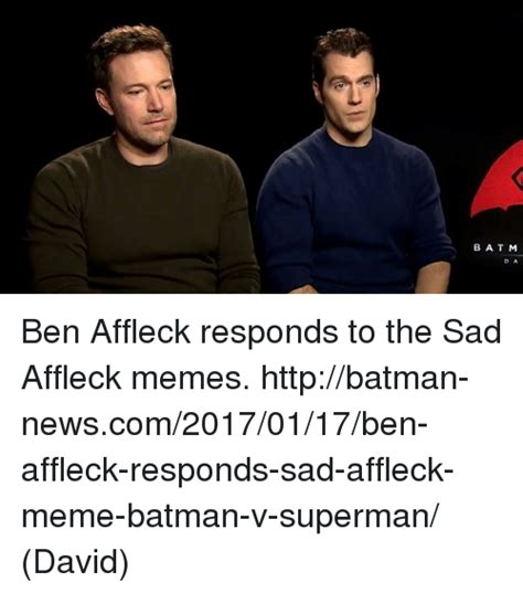 Ben Affleck Meme - batm da ben affleck responds to the sad affleck memes httpbatman newscom20170117ben affleck