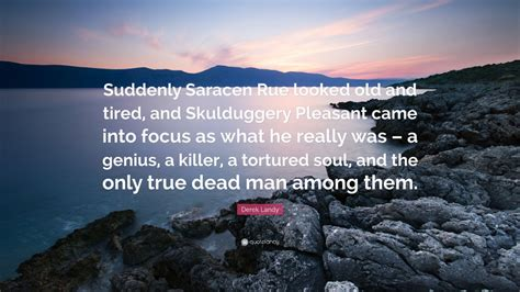 derek landy quote suddenly saracen rue looked   tired  skulduggery pleasant