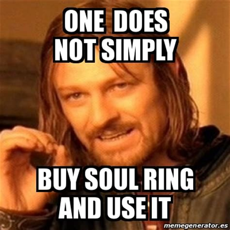 Boromir Meme Generator - meme boromir one does not simply buy soul ring and use it 24784711