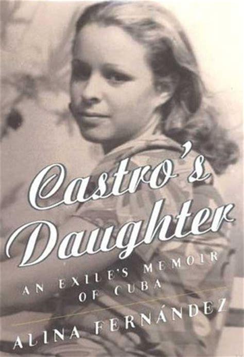 castros daughter memoirs  fidel castros daughter  alina fernandez reviews discussion
