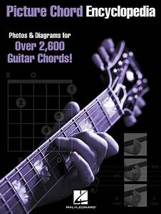 Picture Chord Encyclopedia  Photos And Diagrams For 2 600 Guitar Chords  By Hal Leonard Corp