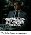 INSTAGRAMITHELFUTURELENTREPRENEUR ONLY DUMB PEOPLE TRY TO ...