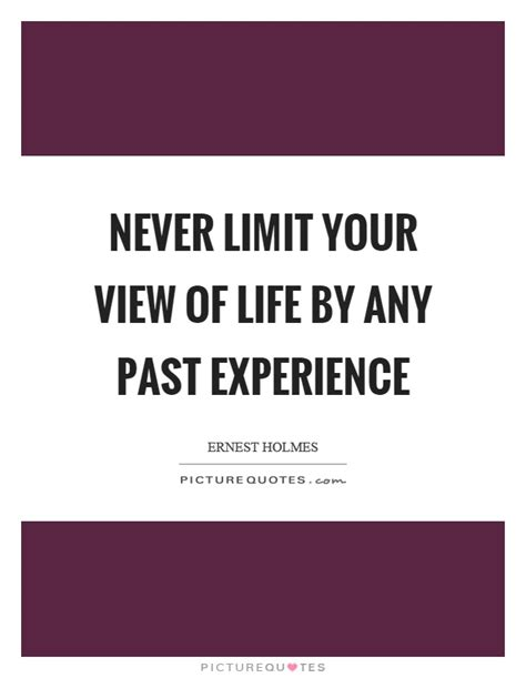 Never Limit Your View Of Life By Any Past Experience