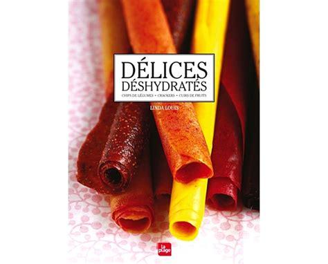 nouveau livre de cuisine délices déshydratés nouveau livre de recettes au déshydrateur