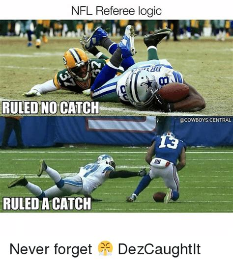 Nfl Ref Meme - nfl referee logic ruled no catch ruled a catch never forget dezcaughtit dallas cowboys meme