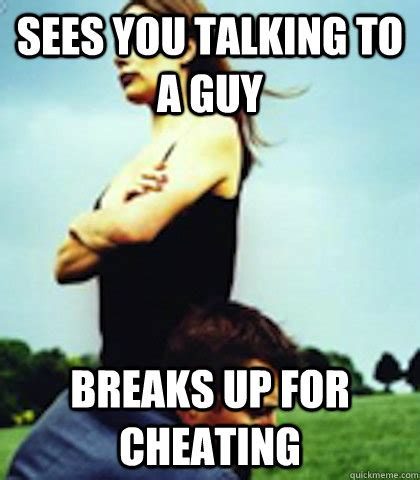 Boyfriend Cheating Meme - sees you talking to a guy breaks up for cheating overly possessive boyfriend