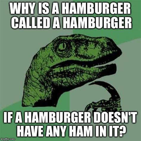 Hamburger Memes - hamburger questions imgflip