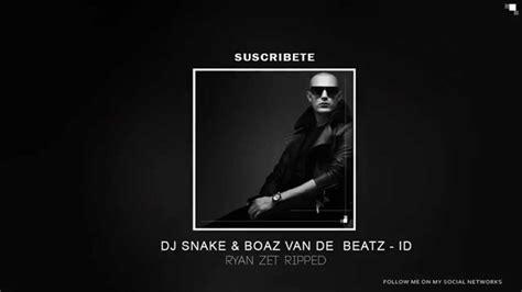 dj snake id dj snake id ryan zet ripped youtube