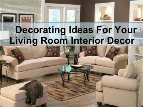 Decorating Ideas For Your Living Room by Decorating Ideas For Your Living Room Interior Decor