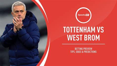 Tottenham vs West Brom prediction, betting tips, odds ...