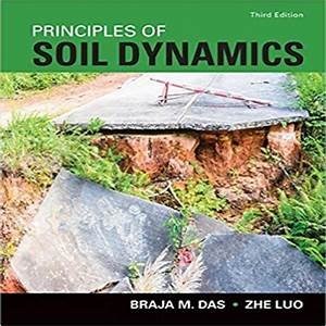 Principles Of Soil Dynamics 3rd Edition By Das And Luo