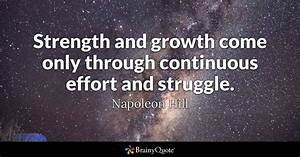 Strength and growth come only through continuous effort ...