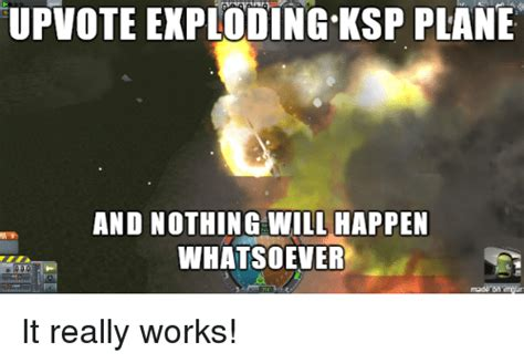 Ksp Memes - upvote exploding ksp plane and nothing will happen whatsoever ksp meme on me me