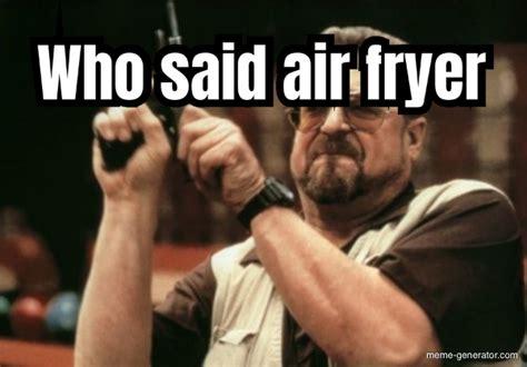 fryer air meme said generator mememe