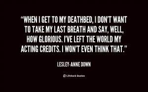 Lesley-Anne Dow... Leslie Ann Quotes
