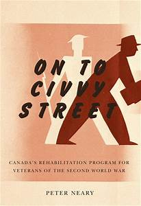 Review of Peter Neary's 'On to Civvy Street: Canada's ...
