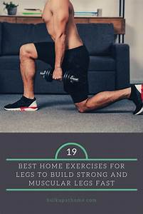 19 Best Home Exercises For Legs To Build Strong And