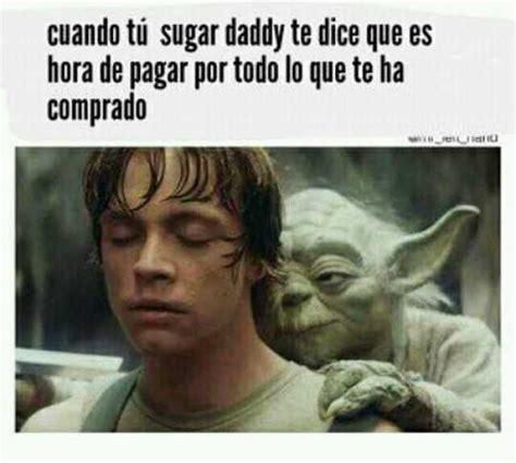 Sugar Daddy Memes - dopl3r com memes cuando t 252 sugar daddy te dice que es hora de pagar por todo lo que te ha
