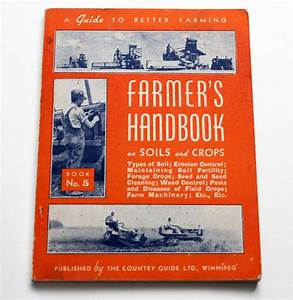 Farmer U0026 39 S Handbook On Soils And Crops  1940s  By The