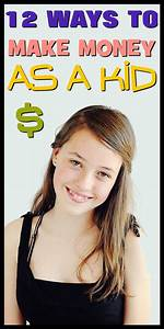 Ways To Earn Money As A Kid Make Money As A Kid Ways For A Kid To Make Money Ways