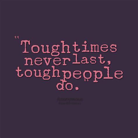 Tough Times Quotes Quotes About Tough Times Quotesgram
