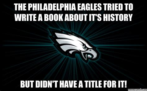 Philadelphia Eagles Memes - the philadelphia eagles tried to write a book about it s history