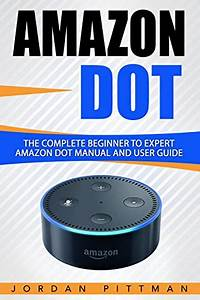 Free Download  Amazon Dot  The Complete Beginner To Expert