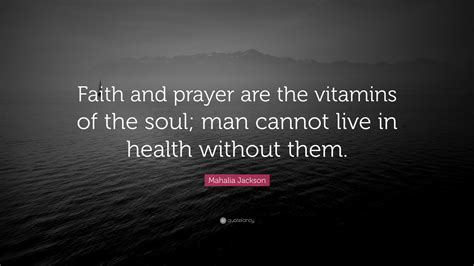 "They thought i was a success as soon as i started paying the bills. Mahalia Jackson Quote: ""Faith and prayer are the vitamins of the soul; man cannot live in health ..."