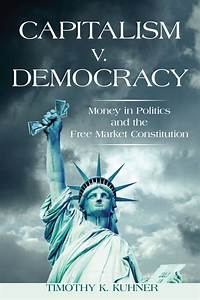 Capitalism V  Democracy  Money In Politics And The Free