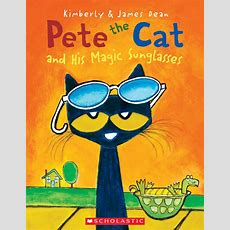 Pete The Cat And His Magic Sunglasses By Kimberly Deanjames Dean Scholastic