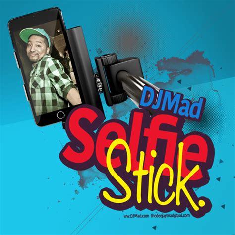 dj mad selfie stick dirty  digitalwax digital wax