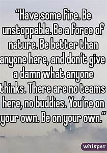 """""""Have some fire. Be unstoppable. Be a force of nature. Be ..."""