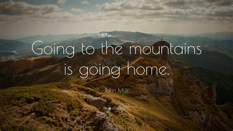 john muir quote    mountains   home